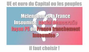 Mélenchon et la France Insoumise, social démocratie façon PS ou France franchement insoumise ?