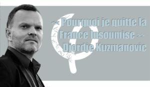 Pourquoi je quitte la France Insoumise par Djordje Kuzmanovic …