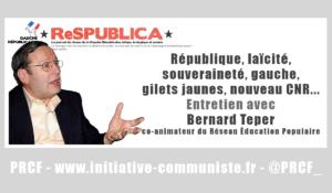 Laïcité, République, Souveraineté et CNR… Entretien exclusif avec Bernard Teper co-animateur du REP (Réseau Education Populaire)