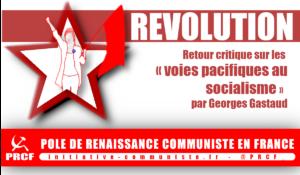 Retour critique sur les « voies pacifiques au socialisme »  – par Georges Gastaud