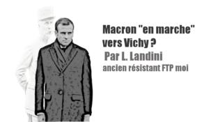 """Macron """"en marche"""" vers Vichy? – Par L. Landini, ancien Résistant."""