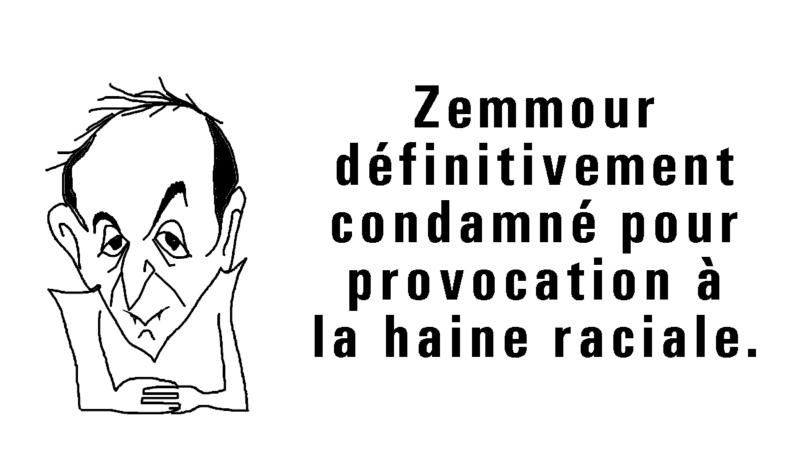 Zemmour définitivement condamné pour provocation à la haine raciale.