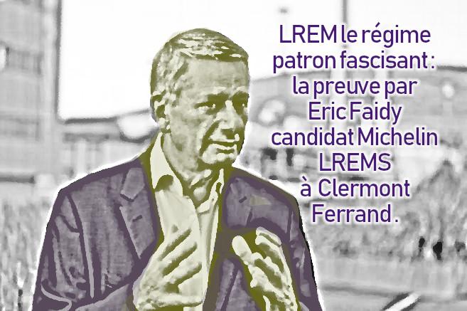 LREM le régime patron fascisant : la preuve par Eric Faidy candidat Michelin à Clermont Ferrand .