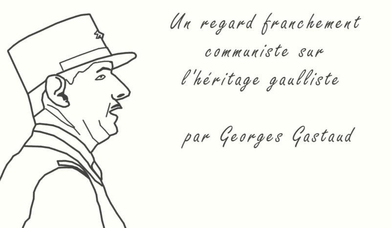 Un regard franchement communiste sur l'héritage gaulliste – par Georges Gastaud …