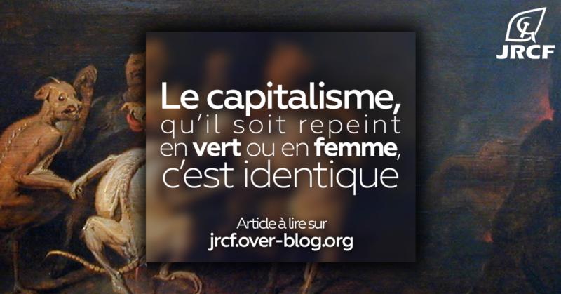 Le capitalisme, qu'il soit repeint en vert ou femme c'est identique  – par les JRCF