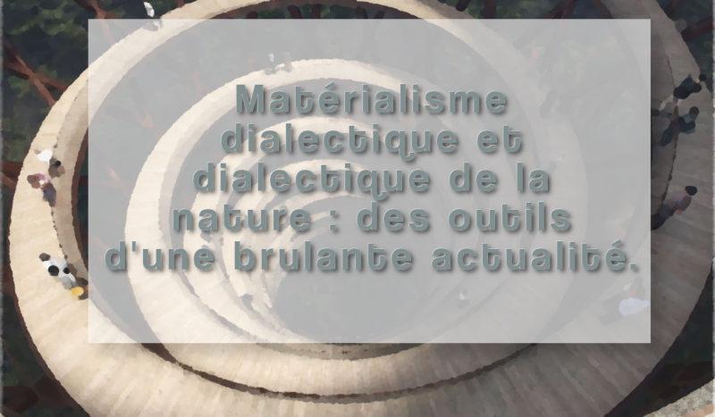 Matérialisme dialectique et dialectique de la nature : des outils d'une brûlante actualité.