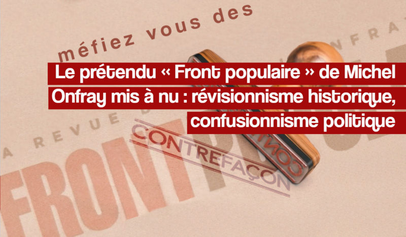 Le prétendu « Front populaire » de Michel Onfray mis à nu : révisionnisme historique, confusionnisme politique. #FrontPopulaire