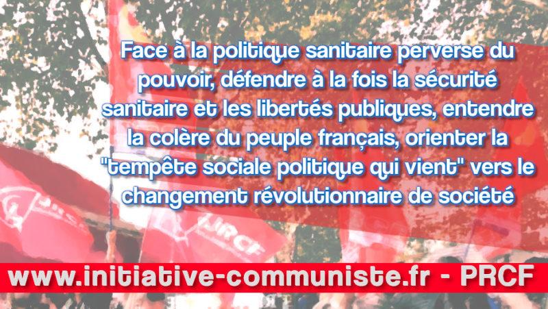 """Face à la politique sanitaire perverse du pouvoir, défendre à la fois la sécurité sanitaire et les libertés publiques, entendre la colère du peuple français, orienter la """"tempête sociale politique qui vient"""" vers le changement révolutionnaire de société !"""