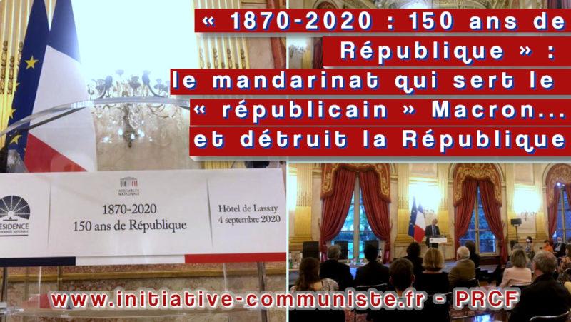 «1870-2020: 150 ans de République»: le mandarinat qui sert le «républicain» Macron… et détruit la République .