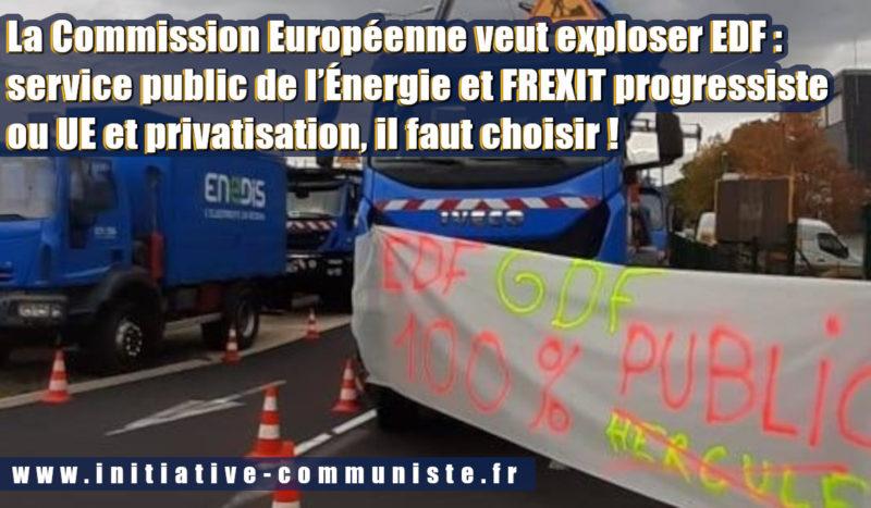 La Commission Européenne veut exploser EDF : service public de l'Énergie et Frexit progressiste ou UE et privatisation, il faut choisir !