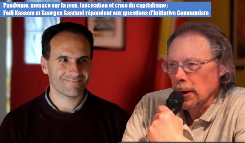 Pandémie, menace sur la paix, fascisation et crise du capitalisme : Fadi Kassem et Georges Gastaud répondent aux questions d'IC.