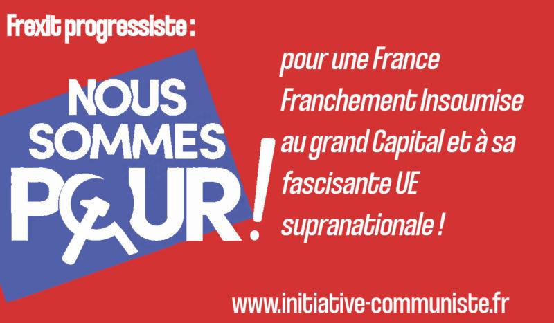 Candidature de Mélenchon à la présidentielle : pour une France Franchement Insoumise au grand Capital et à sa fascisante UE supranationale !