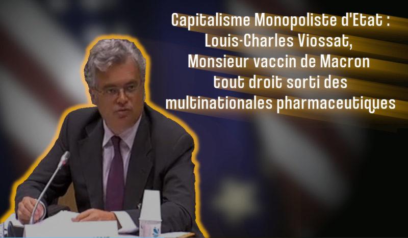 Capitalisme Monopoliste d'État : Louis-Charles Viossat, Monsieur vaccin, tout droit sorti des multinationales pharmaceutiques US.