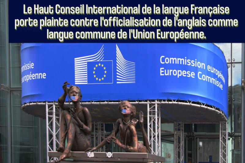 Le Haut Conseil International de la langue française porte plainte contre l'officialisation de l'anglais comme langue commune de l'Union Européenne.
