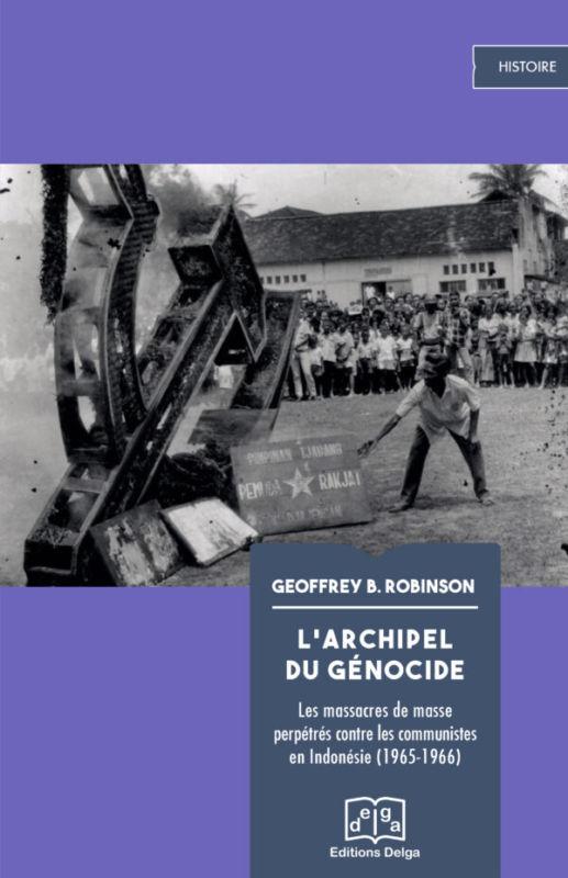 Indonésie : l'archipel du génocide – le livre historique de G. Robinson, traduit et publié en France.